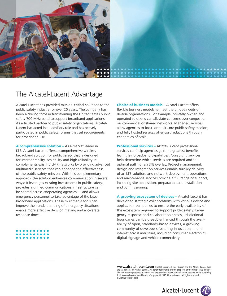 As a trusted partner to public safety organizations, Alcatel- Lucent has acted in an advisory role and has actively participated in public safety forums that set requirements for broadband use.