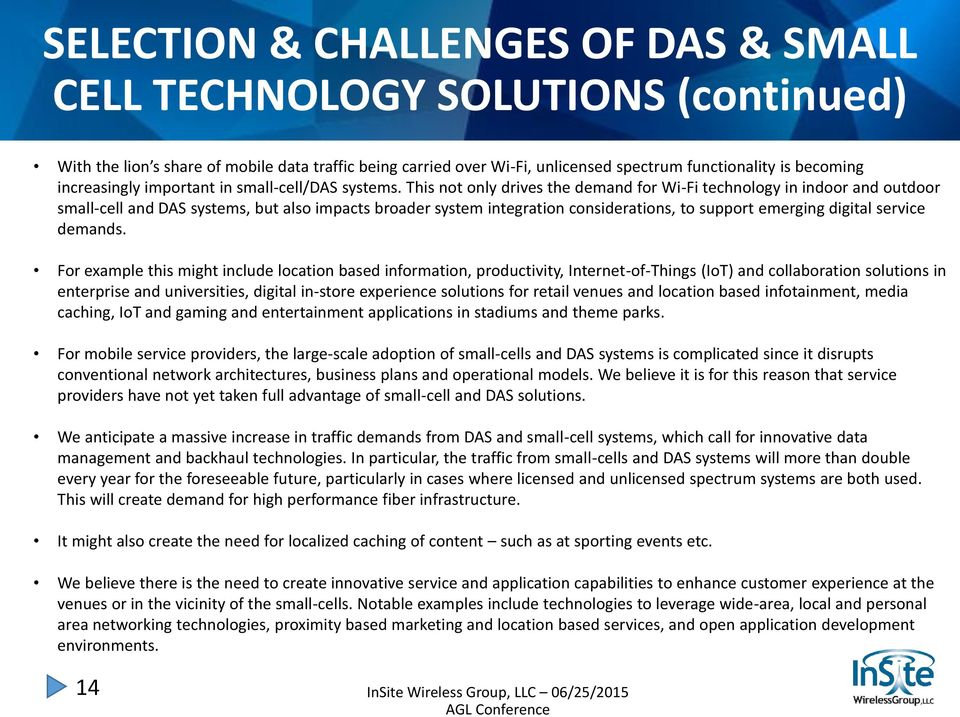 This not only drives the demand for Wi-Fi technology in indoor and outdoor small-cell and DAS systems, but also impacts broader system integration considerations, to support emerging digital service