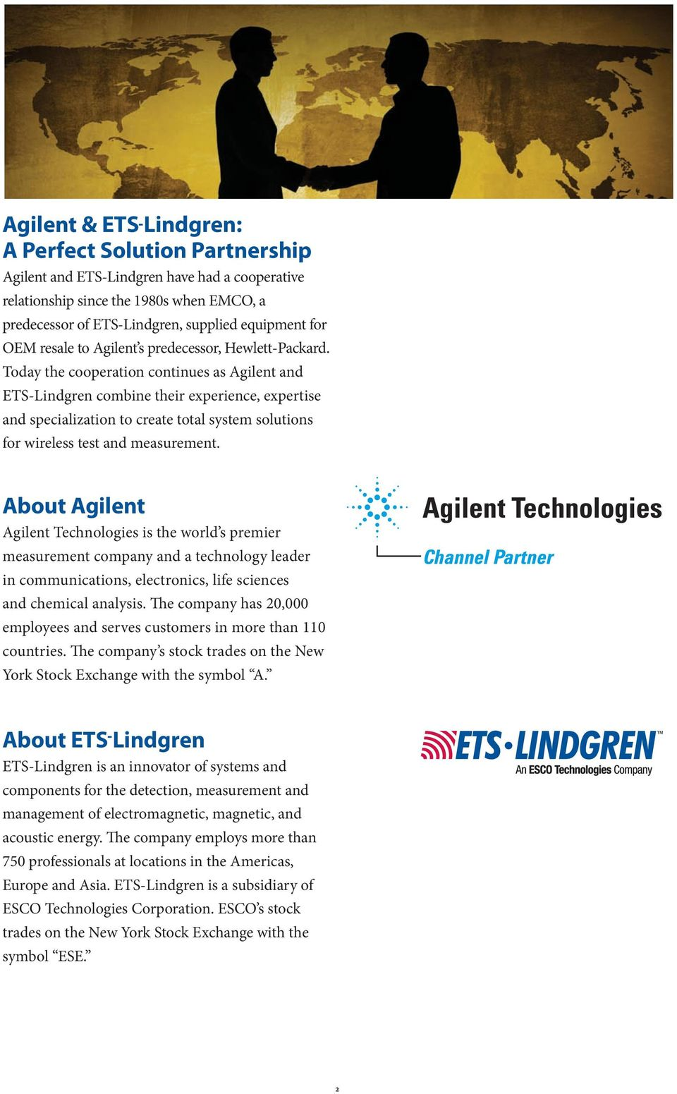 Today the cooperation continues as Agilent and ETS-Lindgren combine their experience, expertise and specialization to create total system solutions for wireless test and measurement.