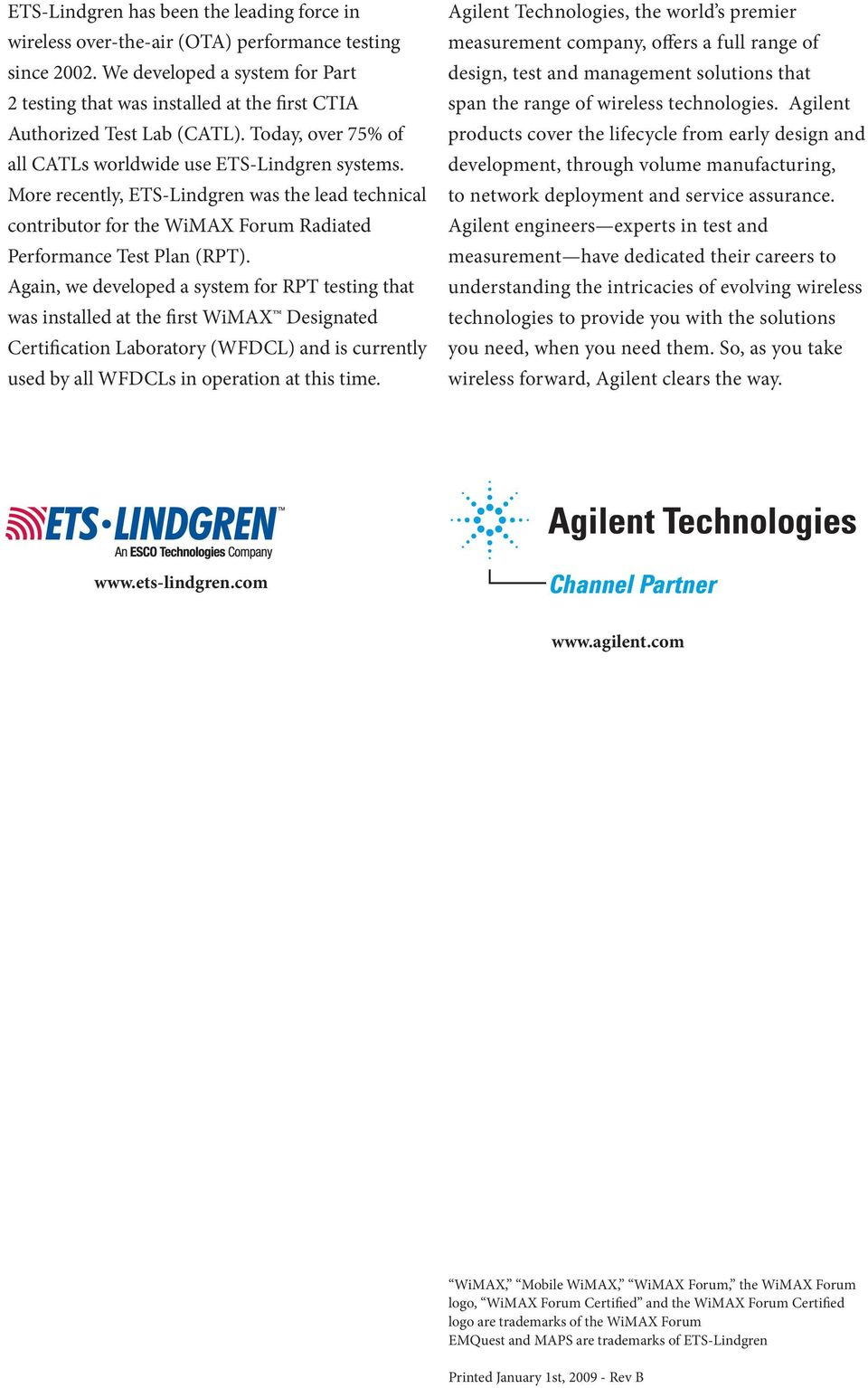 More recently, ETS-Lindgren was the lead technical contributor for the WiMAX Forum Radiated Performance Test Plan (RPT).