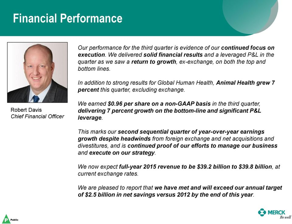 In addition to strong results for Global Human Health, Animal Health grew 7 percent this quarter, excluding exchange. Robert Davis Chief Financial Officer We earned $0.