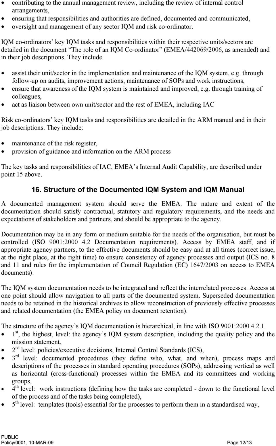 IQM co-ordinators key IQM tasks and responsibilities within their respective units/sectors are detailed in the document The role of an IQM Co-ordinator (EMEA/442069/2006, as amended) and in their job