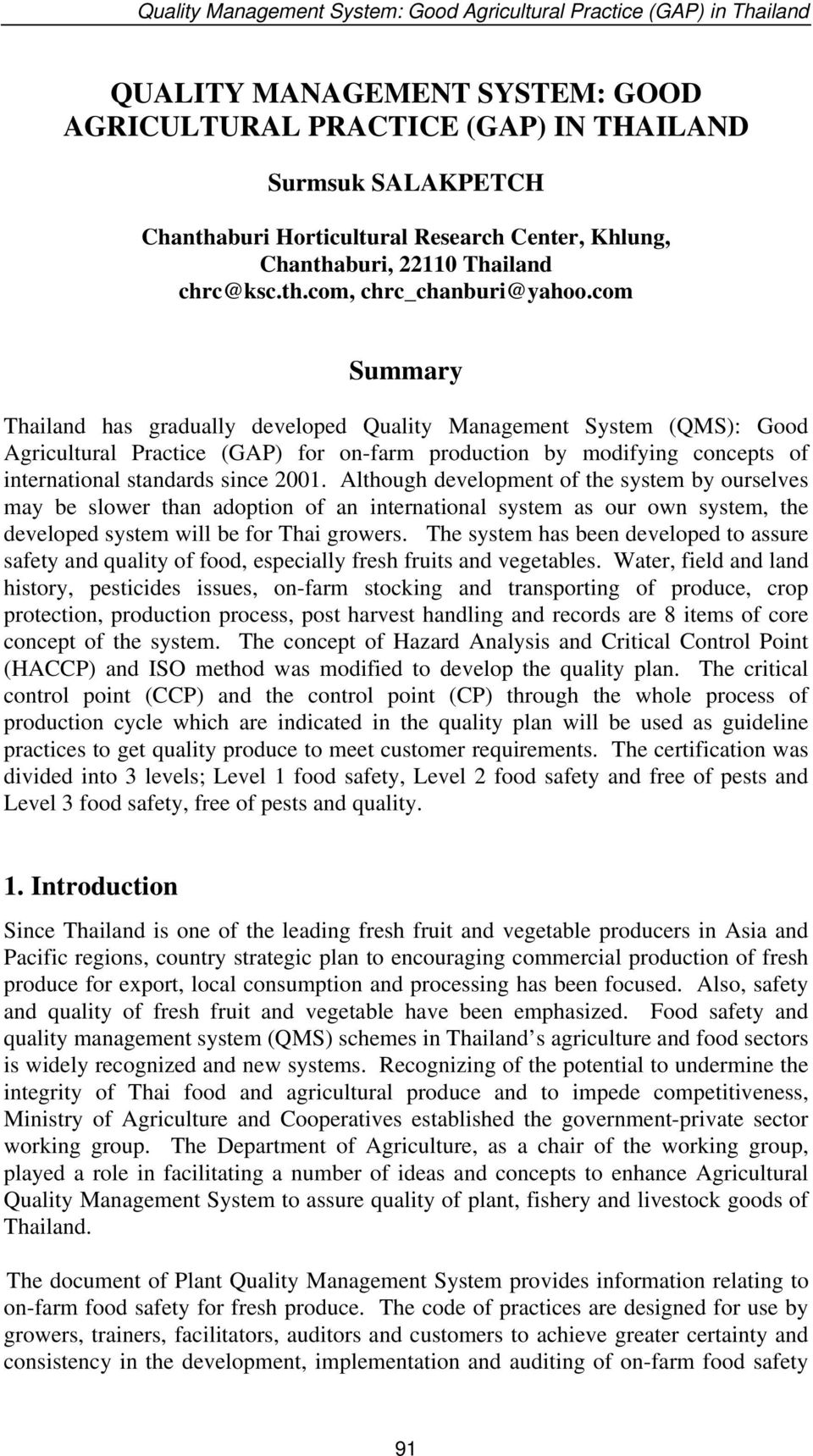 com Summary Thailand has gradually developed Quality Management System (QMS): Good Agricultural Practice (GAP) for on-farm production by modifying concepts of international standards since 2001.