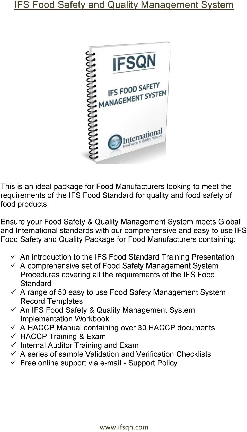 containing: An introduction to the IFS Food Standard Training Presentation A comprehensive set of Food Safety Management System Procedures covering all the requirements of the IFS Food Standard A