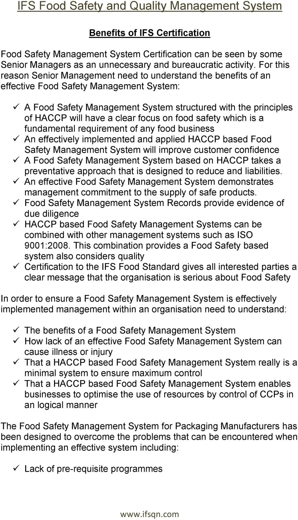 clear focus on food safety which is a fundamental requirement of any food business An effectively implemented and applied HACCP based Food Safety Management System will improve customer confidence A
