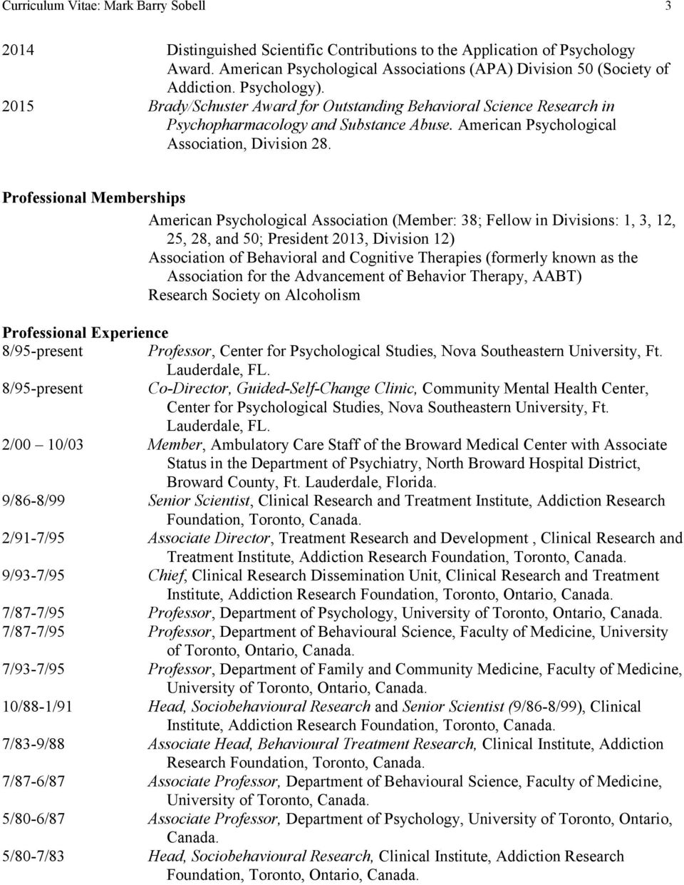 Professional Memberships American Psychological Association (Member: 38; Fellow in Divisions: 1, 3, 12, 25, 28, and 50; President 2013, Division 12) Association of Behavioral and Cognitive Therapies