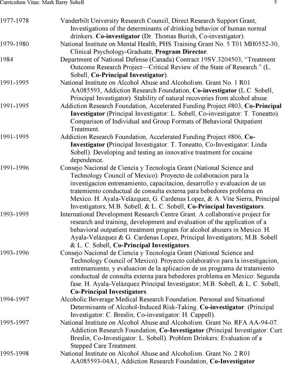 1984 Department of National Defense (Canada) Contract 19SV.3204503, Treatment Outcome Research Project Critical Review of the State of Research. (L. Sobell, Co-Principal Investigator).