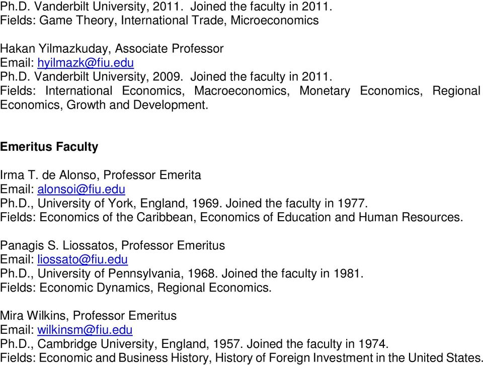 de Alonso, Professor Emerita Email: alonsoi@fiu.edu Ph.D., University of York, England, 1969. Joined the faculty in 1977.