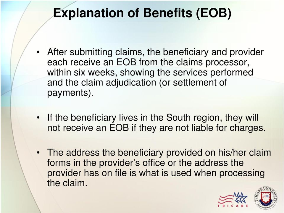 If the beneficiary lives in the South region, they will not receive an EOB if they are not liable for charges.