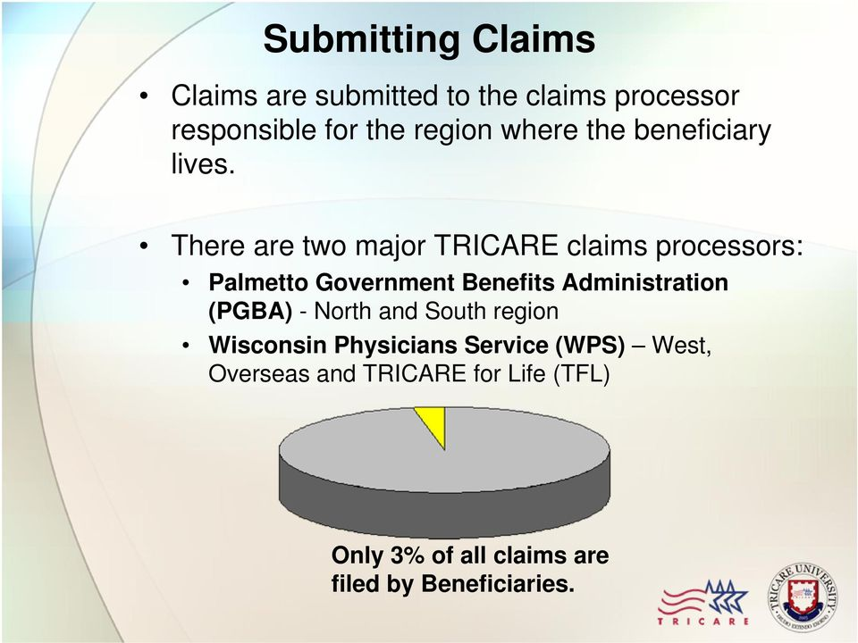 There are two major TRICARE claims processors: Palmetto Government Benefits Administration