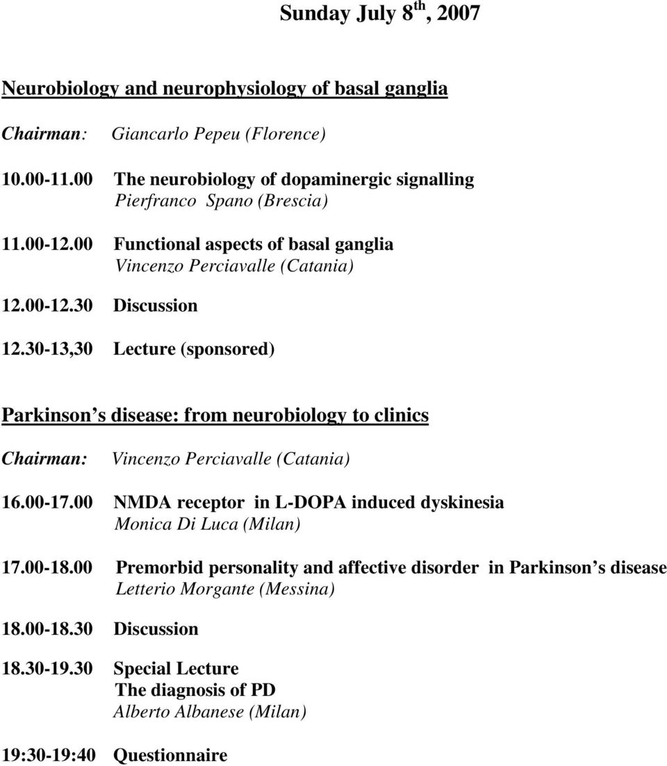 30-13,30 Lecture (sponsored) Parkinson s disease: from neurobiology to clinics Vincenzo Perciavalle (Catania) 16.00-17.