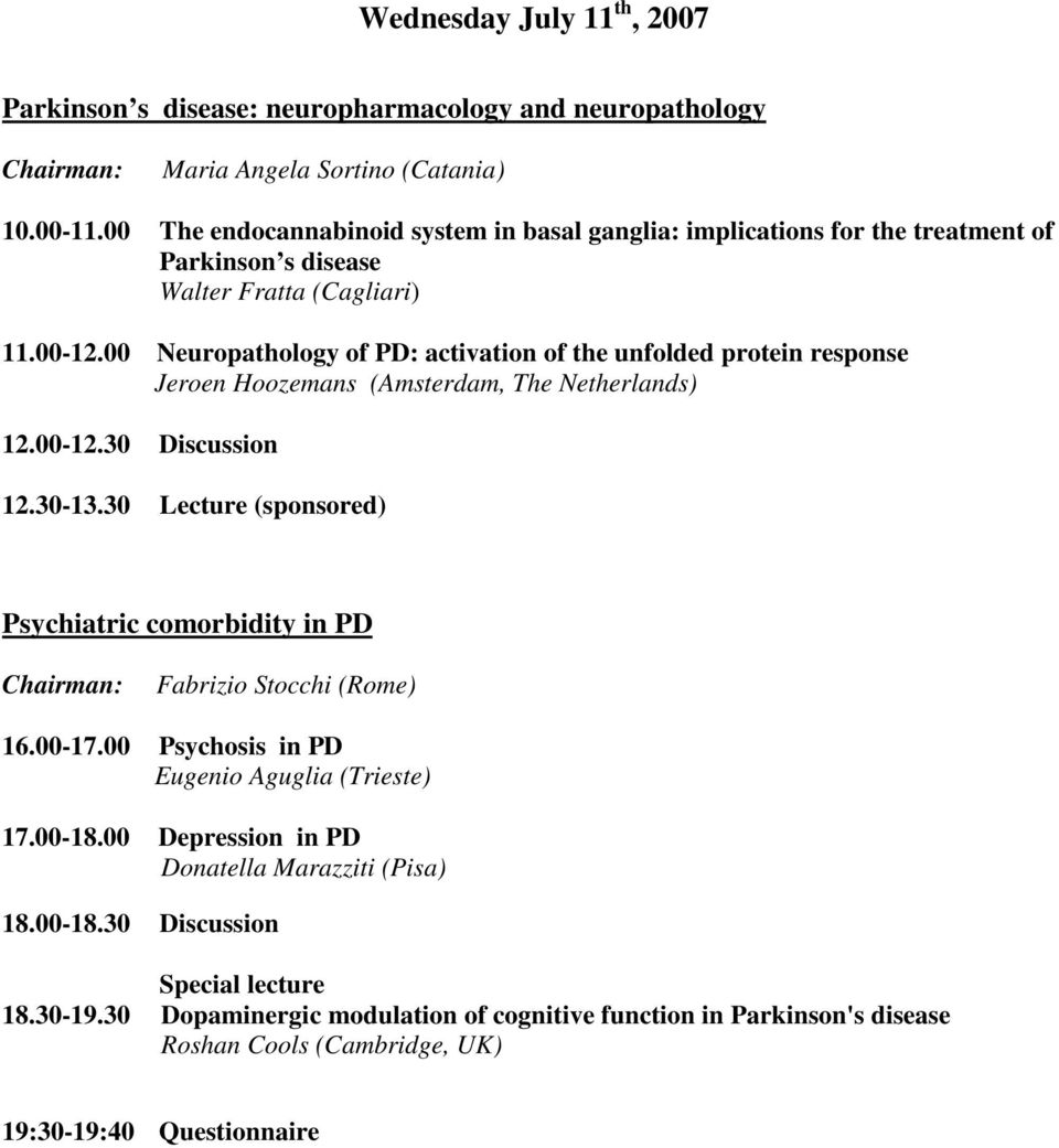 00 Neuropathology of PD: activation of the unfolded protein response Jeroen Hoozemans (Amsterdam, The Netherlands) 12.30-13.