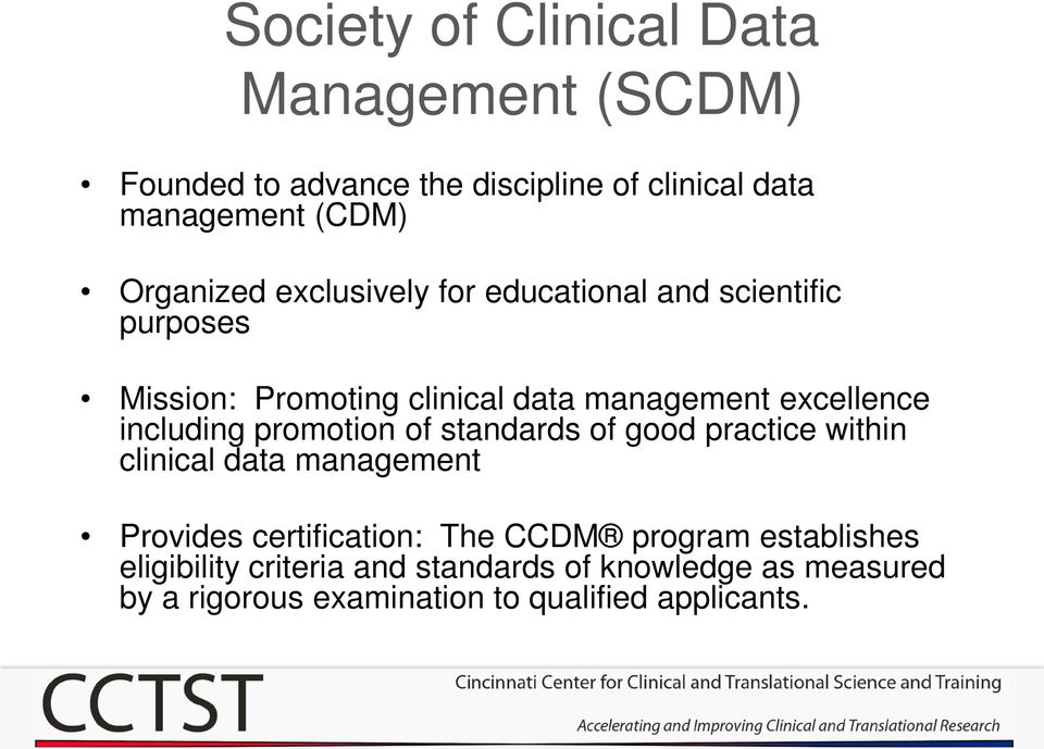 including promotion of standards of good practice within clinical data management Provides certification: The CCDM