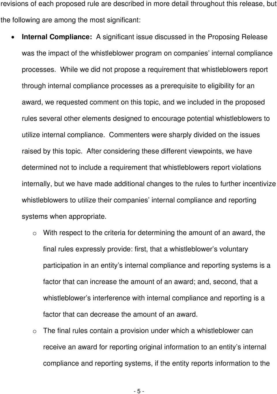 While we did not propose a requirement that whistleblowers report through internal compliance processes as a prerequisite to eligibility for an award, we requested comment on this topic, and we