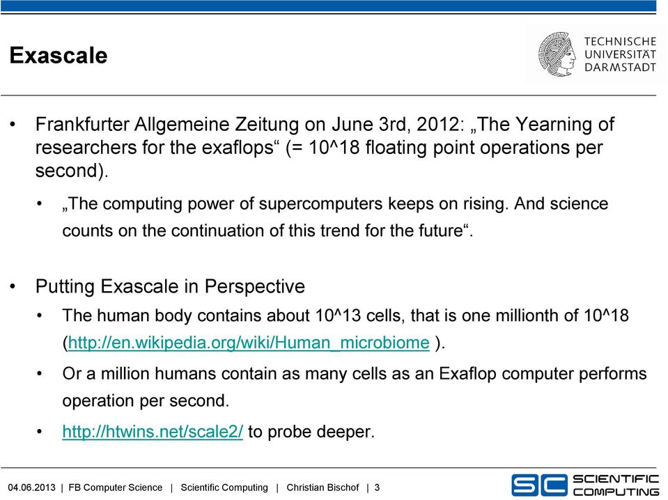 Putting Exascale in Perspective The human body contains about 10^13 cells, that is one millionth of 10^18 (http://en.wikipedia.org/wiki/human_microbiome ).