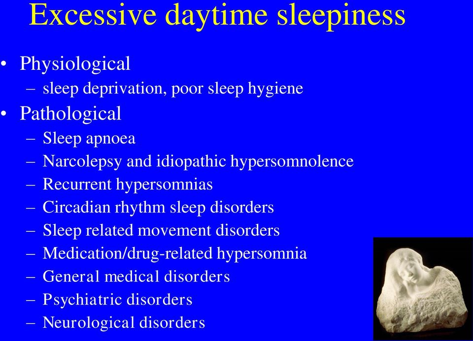 hypersomnias Circadian rhythm sleep disorders Sleep related movement disorders