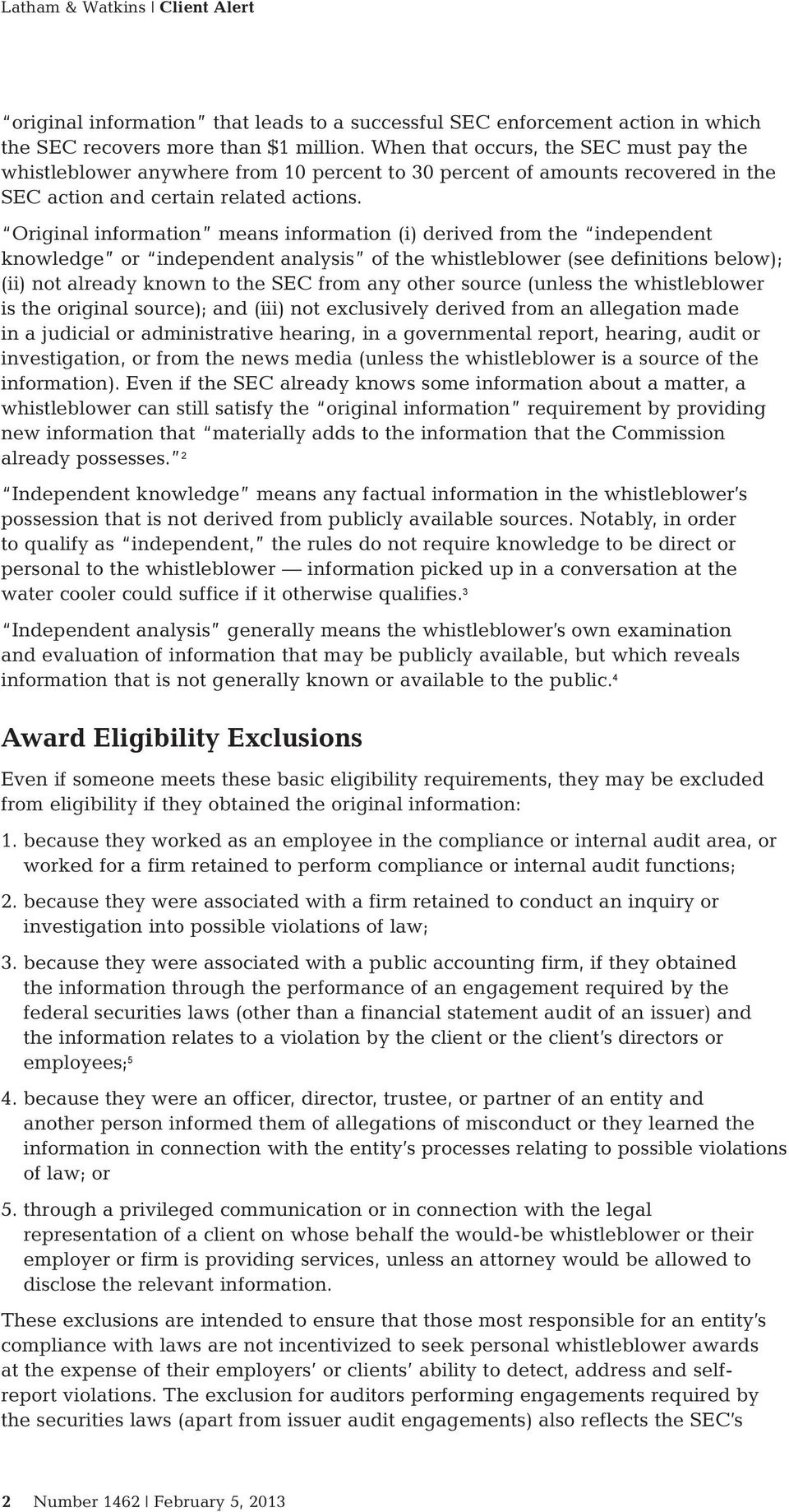 Original information means information (i) derived from the independent knowledge or independent analysis of the whistleblower (see definitions below); (ii) not already known to the SEC from any