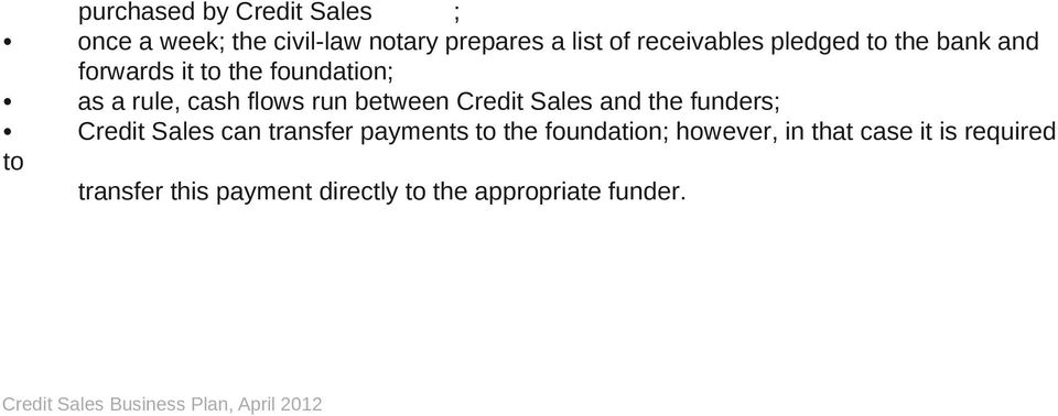 the funders; Credit Sales can transfer payments to the foundation; however, in that case it is
