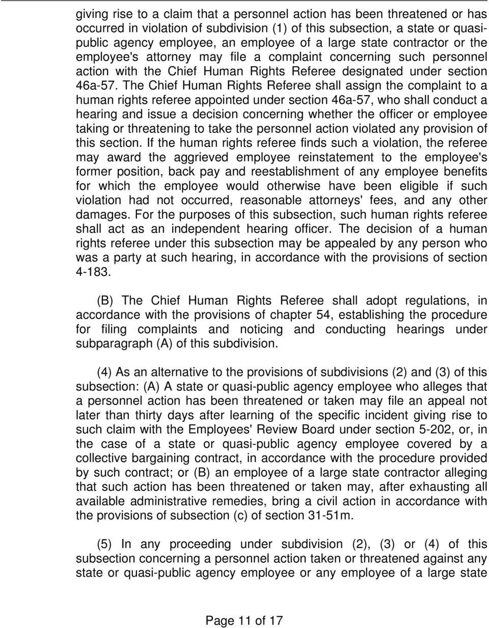 The Chief Human Rights Referee shall assign the complaint to a human rights referee appointed under section 46a-57, who shall conduct a hearing and issue a decision concerning whether the officer or