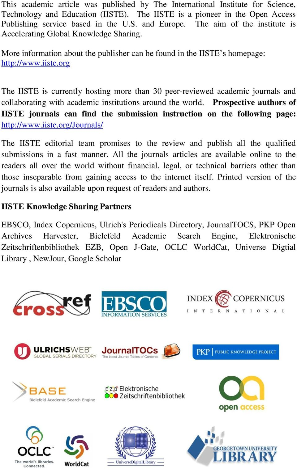 More information about the publisher can be found in the IISTE s homepage: http:// The IISTE is currently hosting more than 30 peer-reviewed academic journals and collaborating with academic