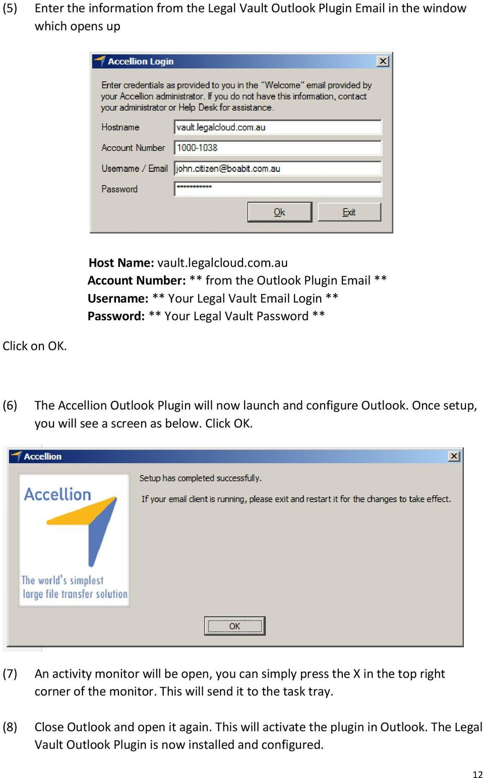 Plugin will now launch and configure Outlook. Once setup, you will see a screen as below. Click OK.