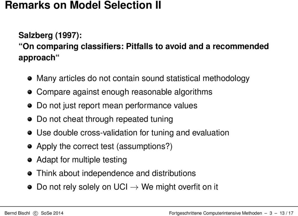 tuning Use double cross-validation for tuning and evaluation Apply the correct test (assumptions?