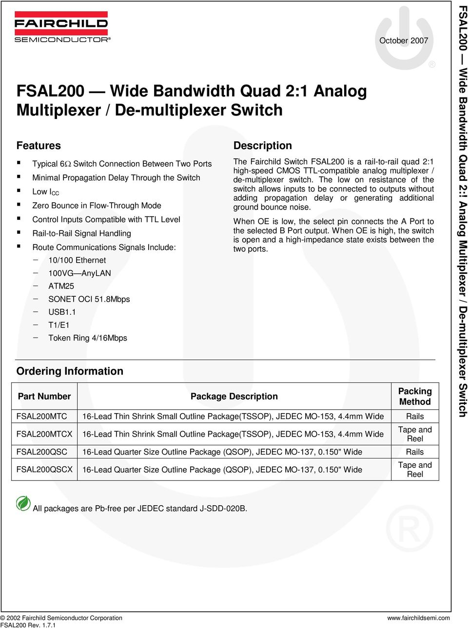 1 - T1/E1 - Token Ring 4/16Mbps Ordering Information Part Number Description October 2007 The Fairchild Switch FSAL200 is a rail-to-rail quad 2:1 high-speed CMOS TTL-compatible analog multiplexer /