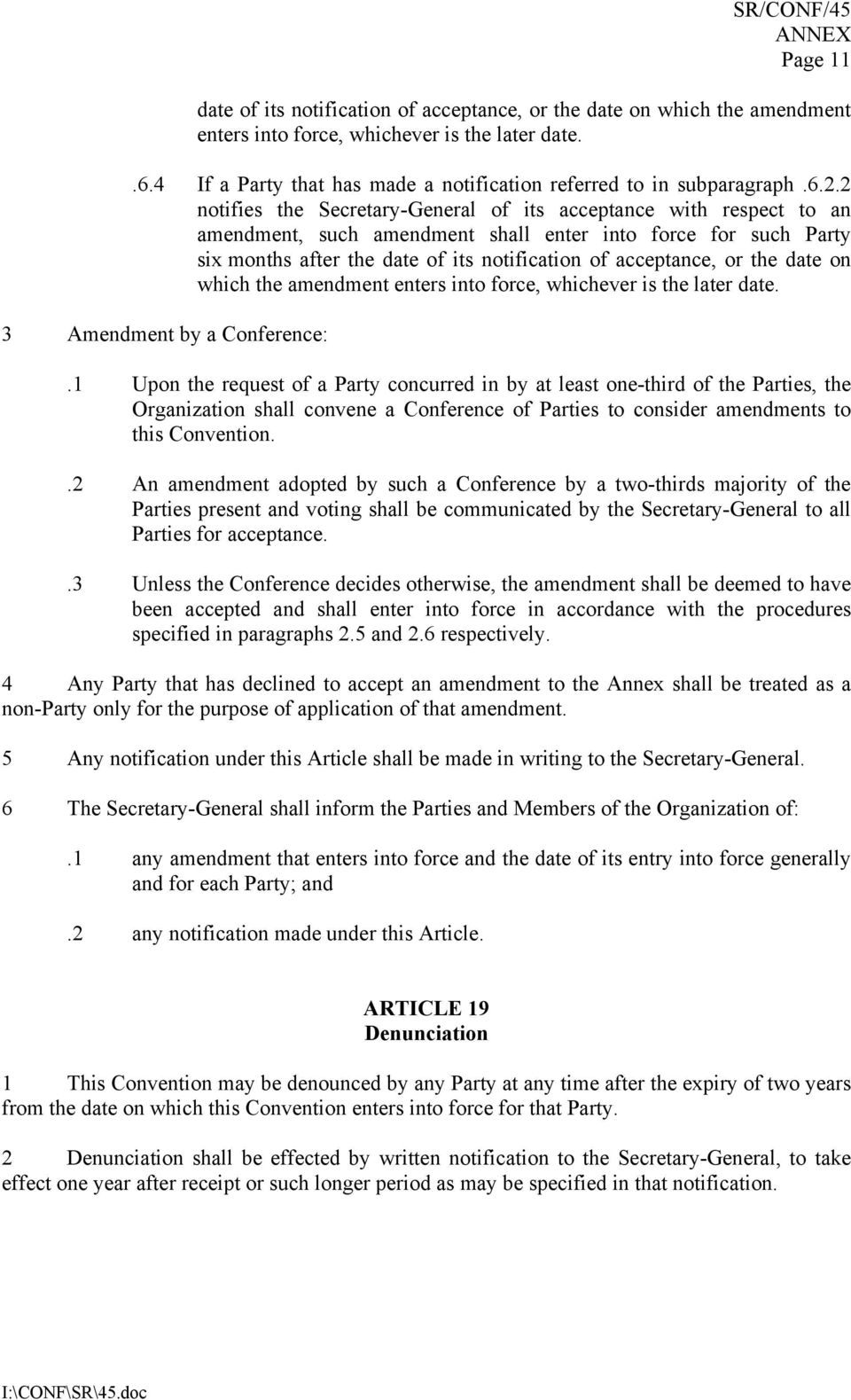 2 notifies the Secretary-General of its acceptance with respect to an amendment, such amendment shall enter into force for such Party six months after the date of its notification of acceptance, or