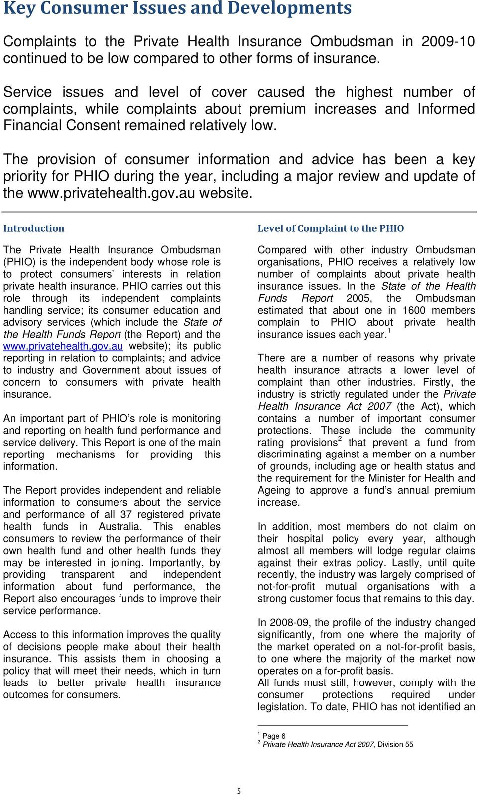 The provision of consumer information and advice has been a key priority for PHIO during the year, including a major review and update of the www.privatehealth.gov.au website.