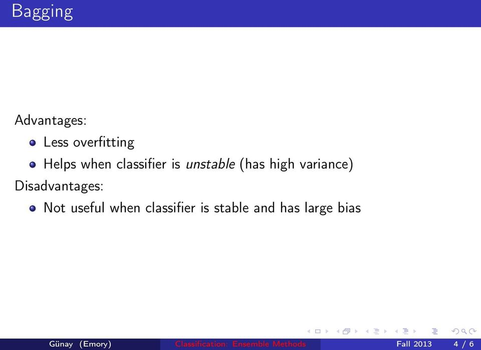 Disadvantages: Not useful when classifier is stable and