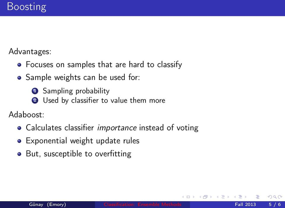 Calculates classifier importance instead of voting Exponential weight update rules