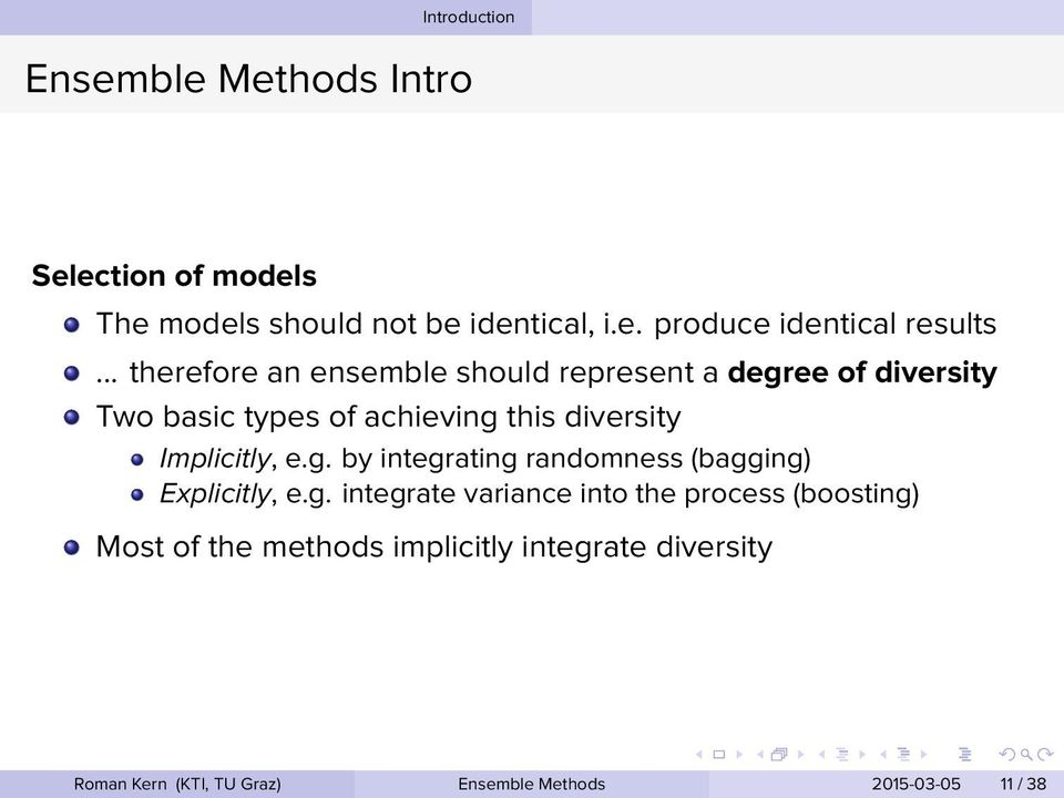 Implicitly, eg by integrating randomness (bagging) Explicitly, eg integrate variance into the process (boosting)