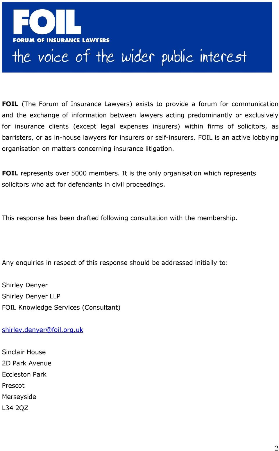 FOIL is an active lobbying organisation on matters concerning insurance litigation. FOIL represents over 5000 members.