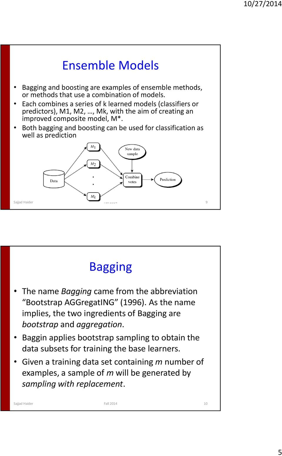 Both bagging and boosting can be used for classification as well as prediction Sajjad Haider Fall 2014 9 Bagging The name Bagging came from the abbreviation Bootstrap AGGregatING (1996).