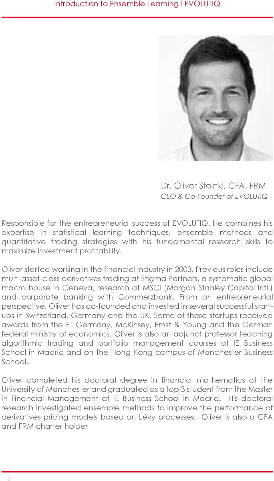Oliver started working in the financial industry in 2003.