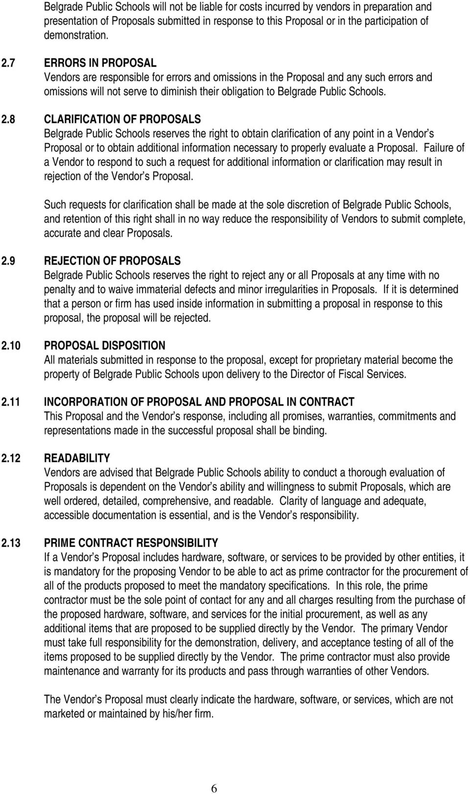 8 CLARIFICATION OF PROPOSALS Belgrade Public Schools reserves the right to obtain clarification of any point in a Vendor s Proposal or to obtain additional information necessary to properly evaluate