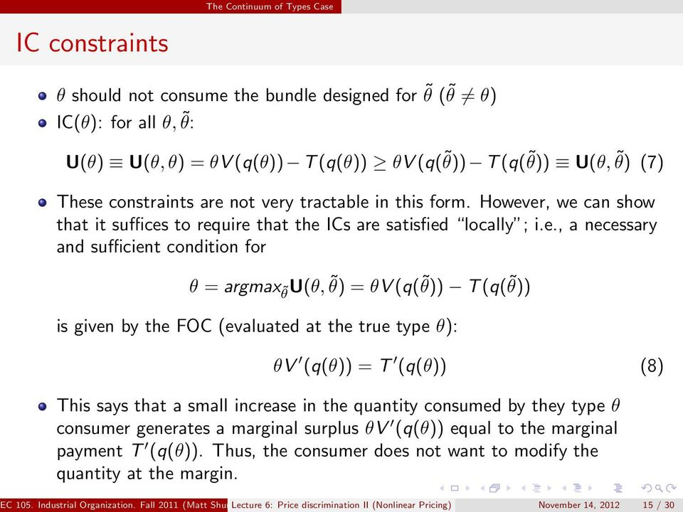 at the true type ): V (q()) = T (q()) (8) This says that a small increase in the quantity consumed by they type consumer generates a marginal surplus V (q()) equal to the marginal payment T (q()).