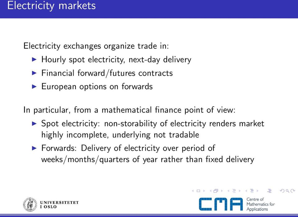 point of view: Spot electricity: non-storability of electricity renders market highly incomplete, underlying