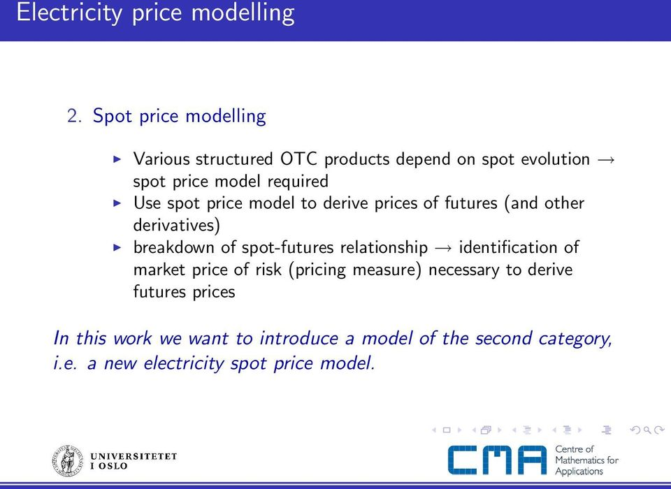 spot price model to derive prices of futures (and other derivatives) breakdown of spot-futures relationship
