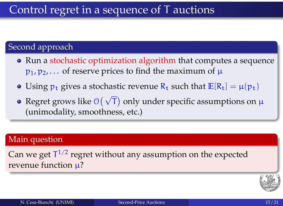 .. of reserve prices to find the maximum of µ Using p t gives a stochastic revenue R t such that E[R t ] = µ(p t ) Regret