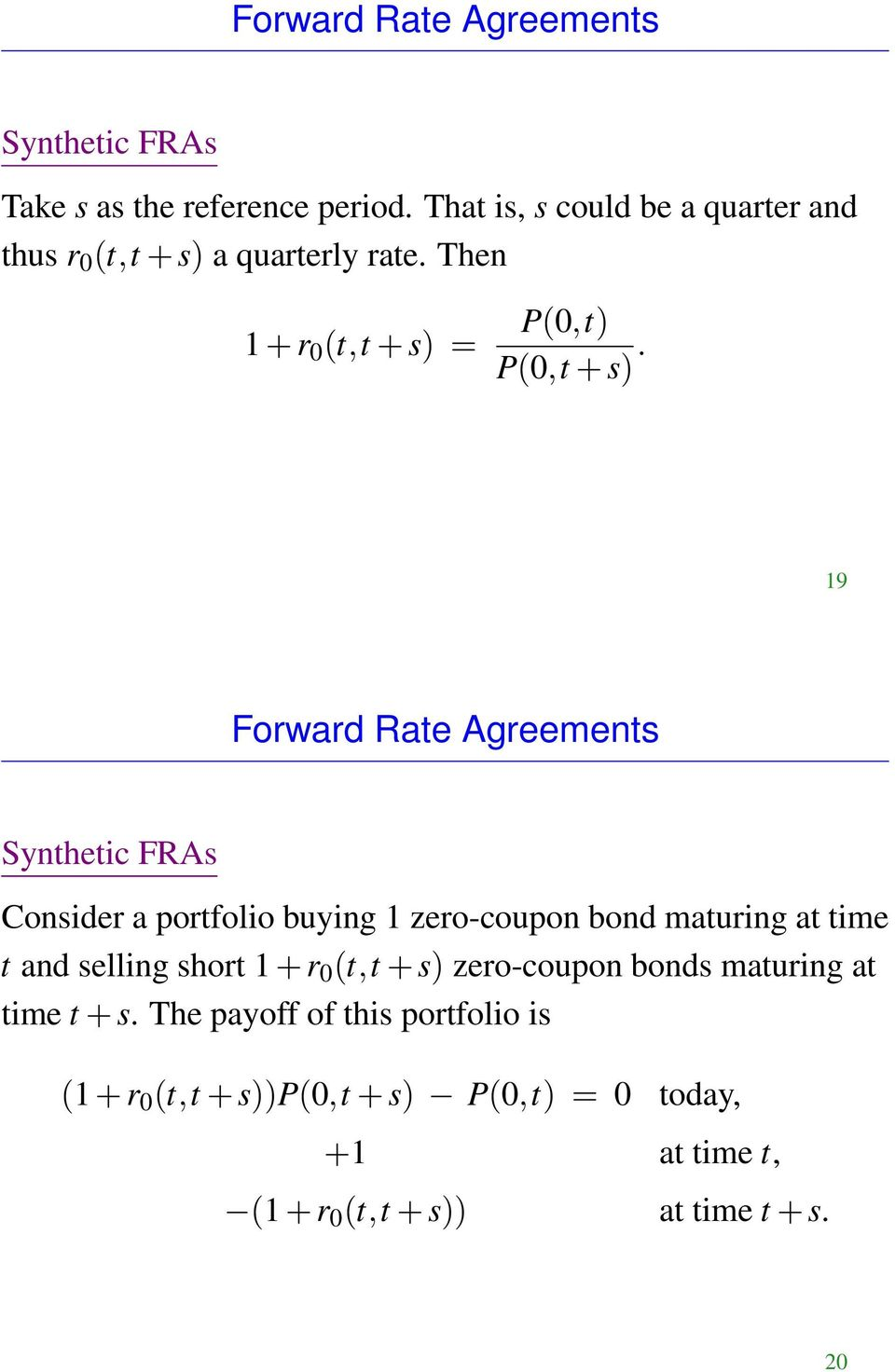 19 Forward Rate Agreements Synthetic FRAs Consider a portfolio buying 1 zero-coupon bond maturing at time t and selling short