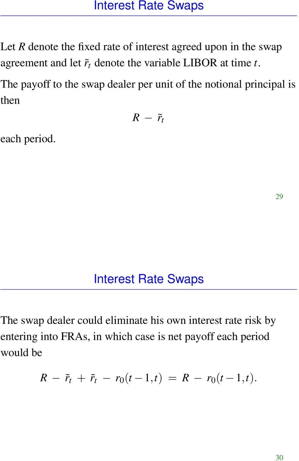 The payoff to the swap dealer per unit of the notional principal is then each period.