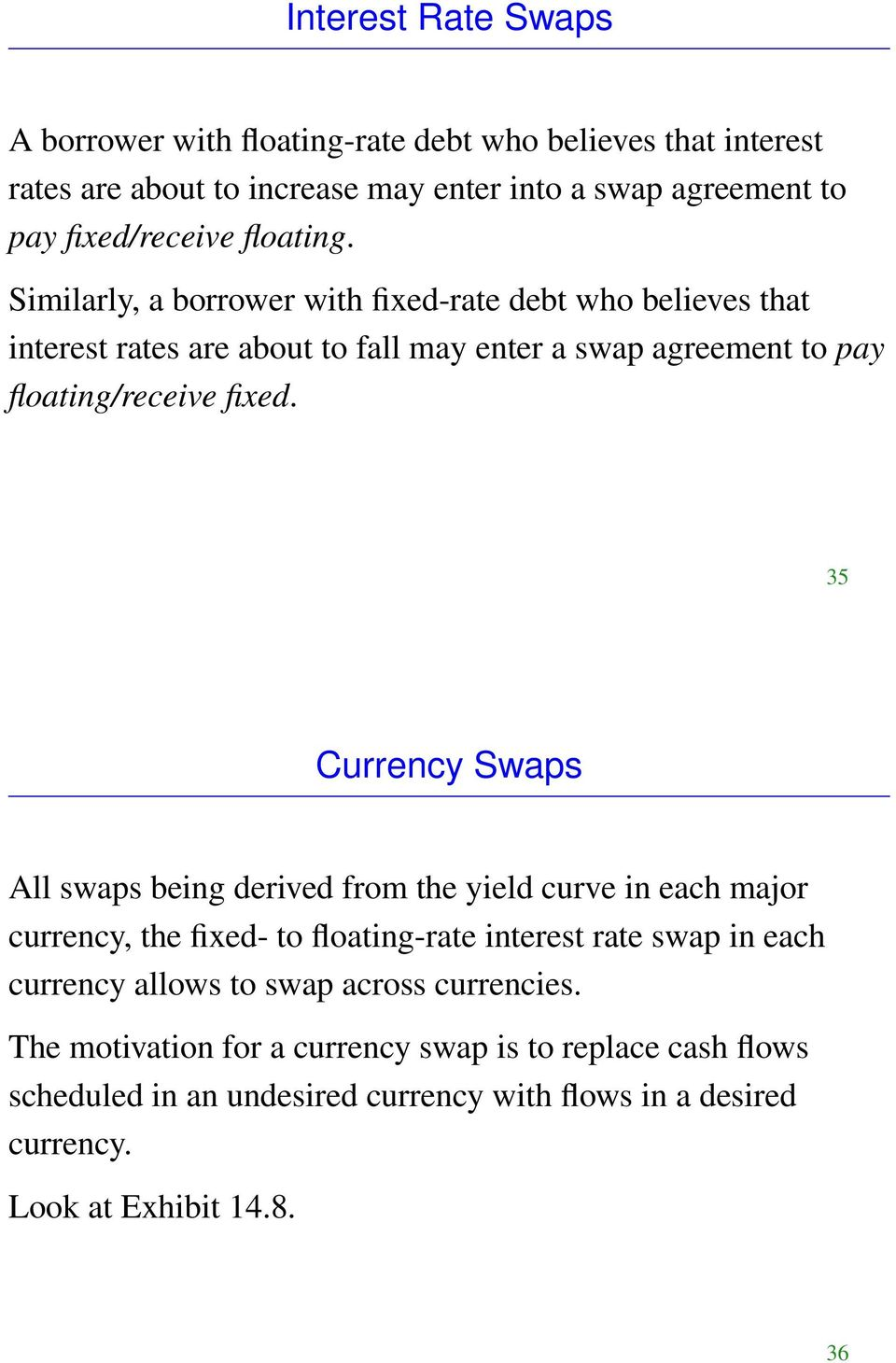 35 Currency Swaps All swaps being derived from the yield curve in each major currency, the fixed- to floating-rate interest rate swap in each currency allows to swap