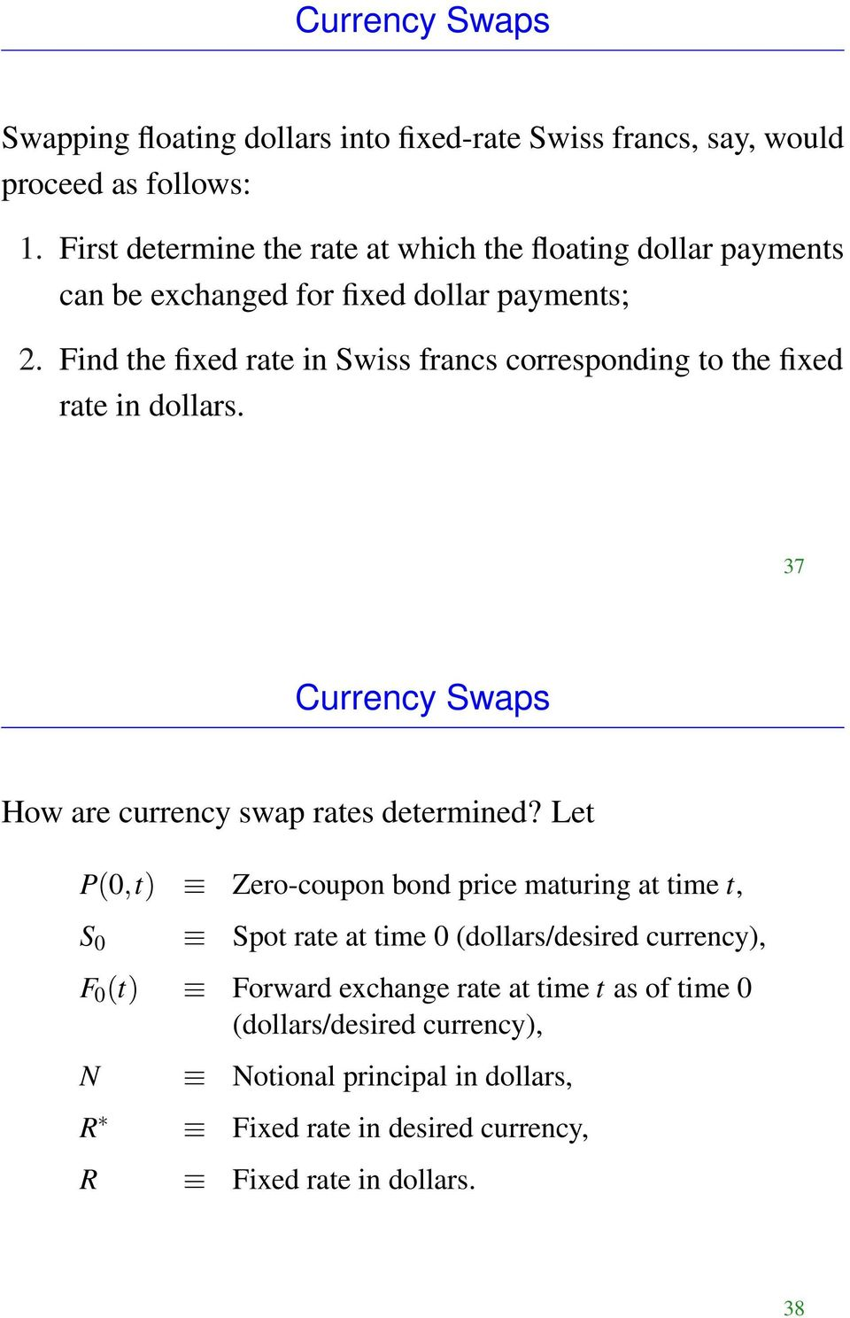 Find the fixed rate in Swiss francs corresponding to the fixed rate in dollars. 37 Currency Swaps How are currency swap rates determined?