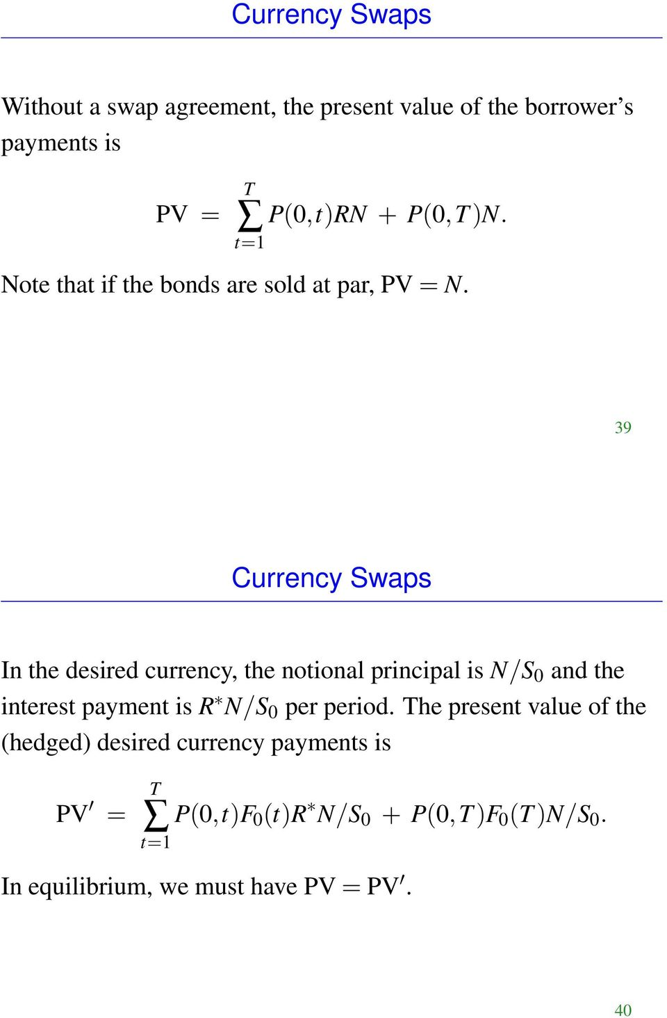39 Currency Swaps In the desired currency, the notional principal is N/S 0 and the interest payment is R N/S 0