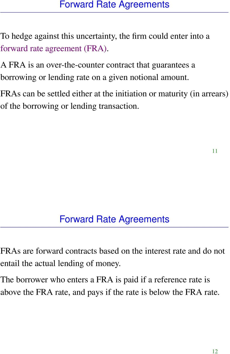 FRAs can be settled either at the initiation or maturity (in arrears) of the borrowing or lending transaction.