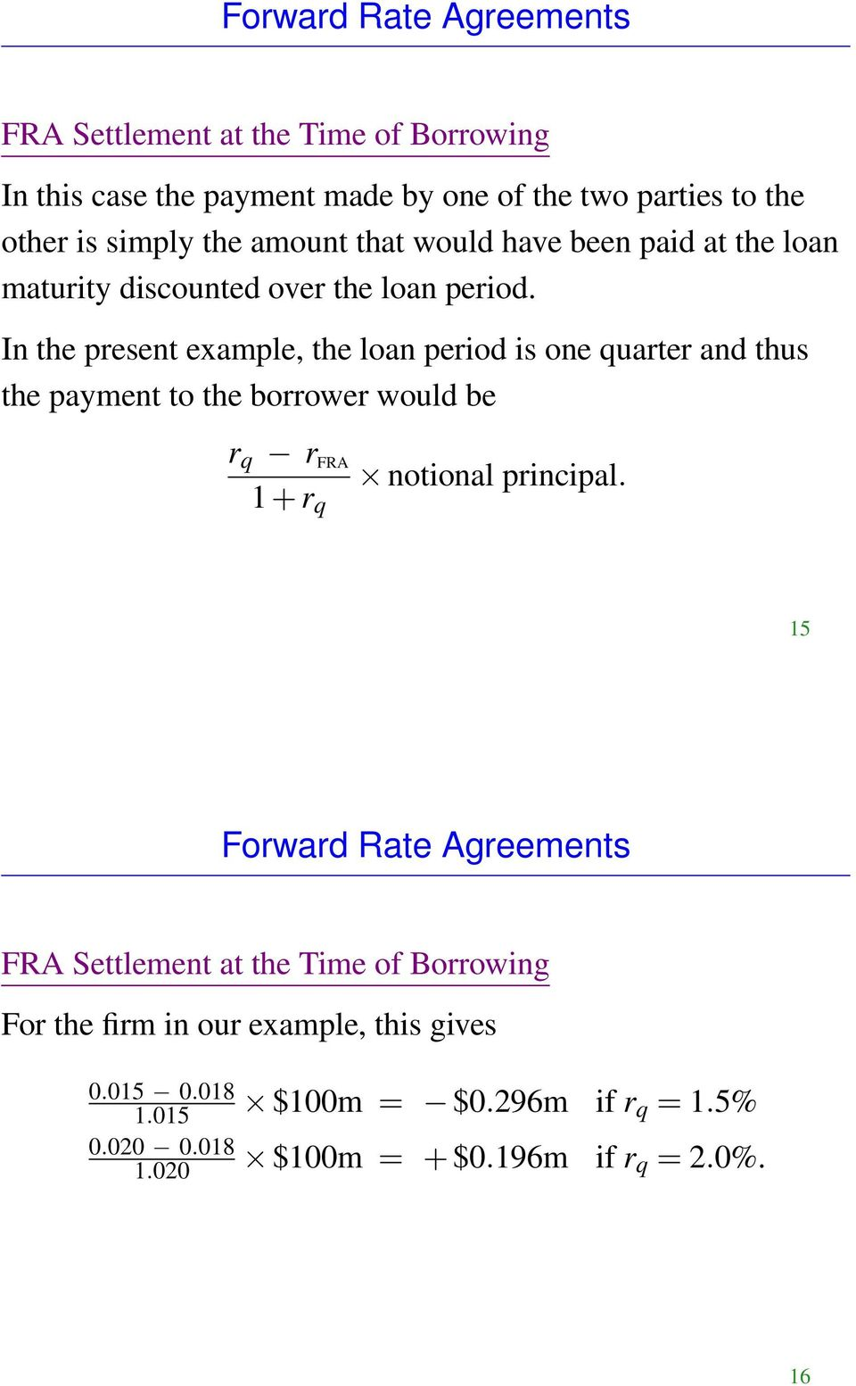 In the present example, the loan period is one quarter and thus the payment to the borrower would be r q r FRA 1 + r q notional principal.