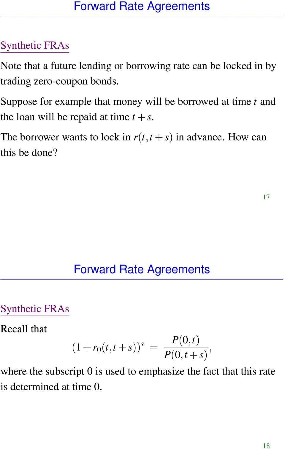 The borrower wants to lock in r(t,t + s) in advance. How can this be done?