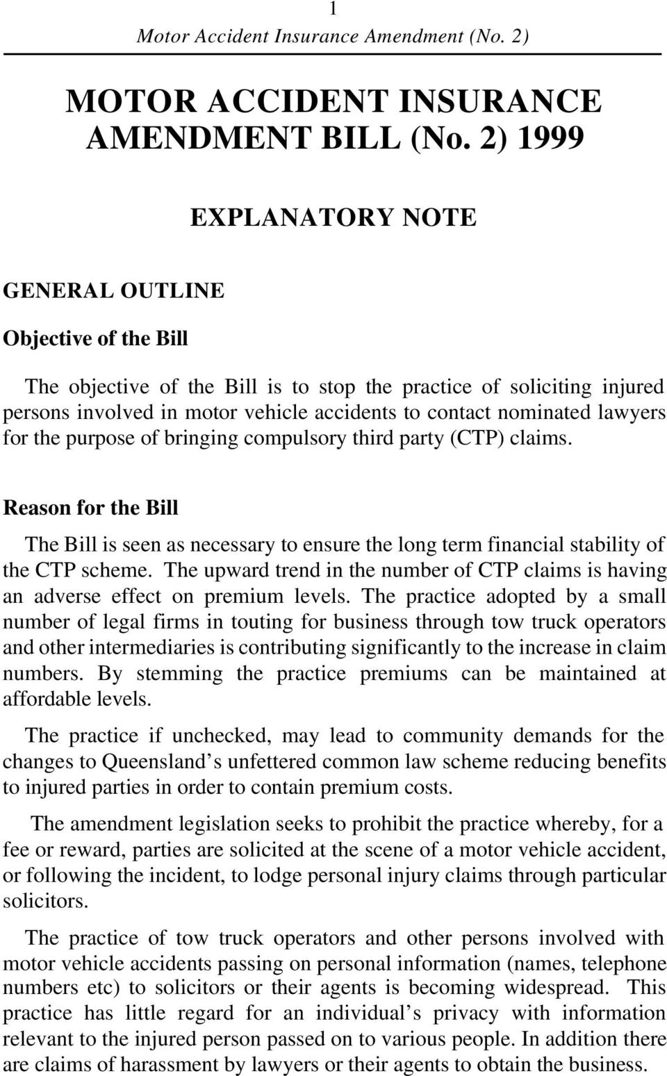 lawyers for the purpose of bringing compulsory third party (CTP) claims. Reason for the Bill The Bill is seen as necessary to ensure the long term financial stability of the CTP scheme.