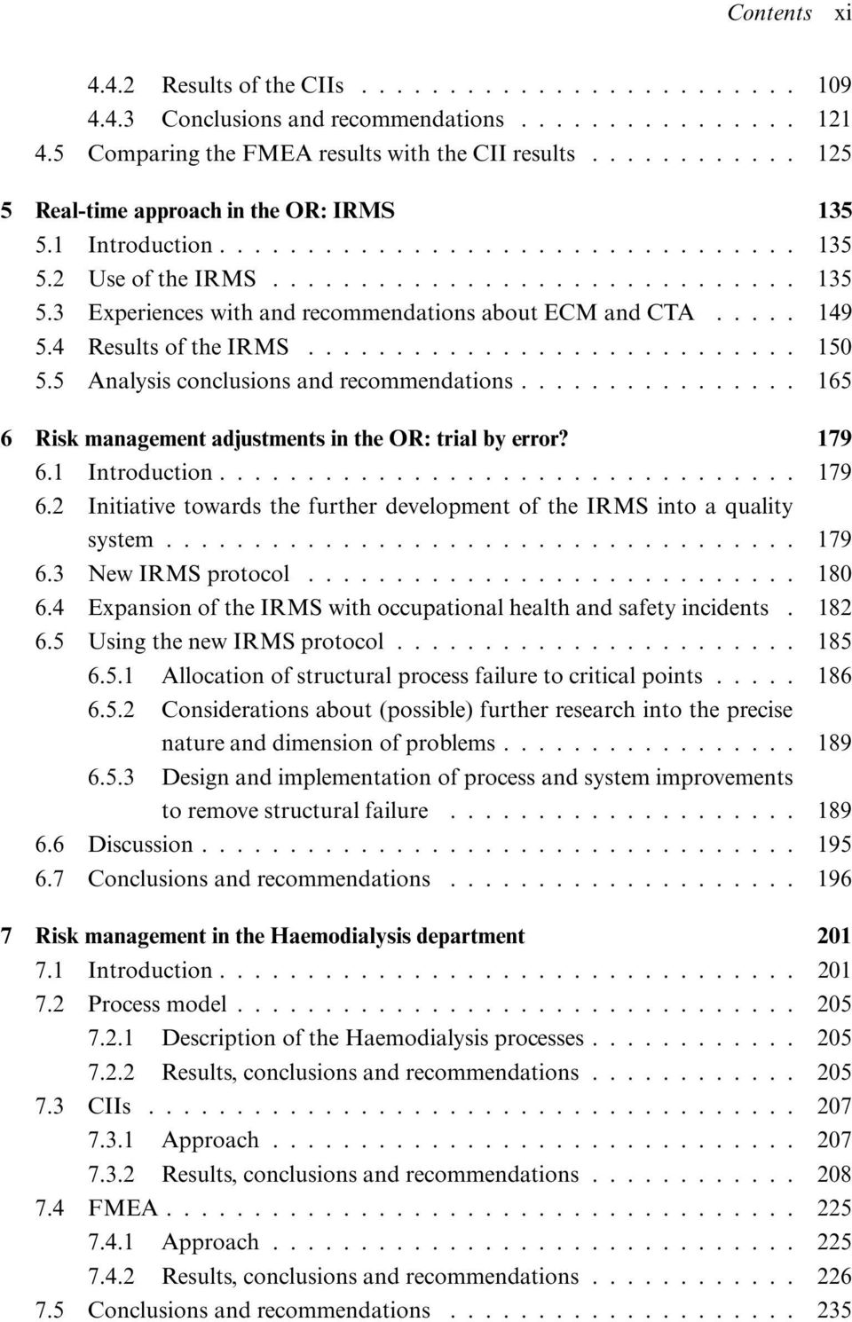 .. 165 6 Risk management adjustments in the OR: trial by error? 179 6.1 Introduction... 179 6.2 Initiative towards the further development of the IRMS into a quality system... 179 6.3 NewIRMSprotocol.